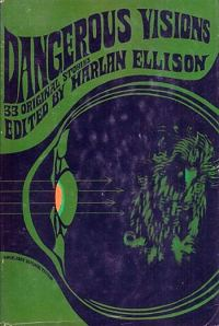 Dangerous Visions, edited by Harlan Ellison in 1967